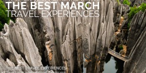 Where to Go in March: The Best Travel Experiences